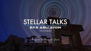 Türkiye'de Astrofotoğrafçı Olmak   StellarTalks Ep.05 w/ Aslı Aydın