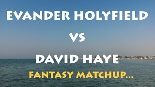 EVANDER HOLYFIELD VS DAVID HAYE - FANTASY MATCHUP