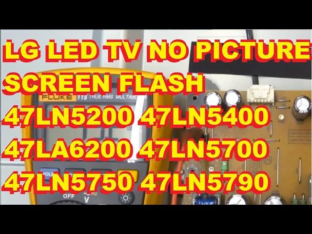 LG No Picture, Screen Flash 47LN5200 47LN5400 47LA6200 47LN5700 47LN5750 47LN5790