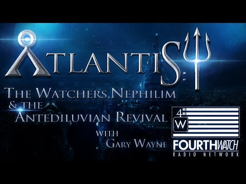 ATLANTIS: The Watchers, Nephilim & The Antediluvian Revival w/Gary Wayne