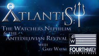 ATLANTIS: The Watchers, Nephilim & The Antediluvian Revival w/Gary Wayne