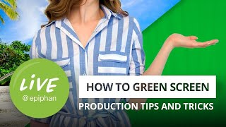 How to green screen: Tips and tricks for your next production