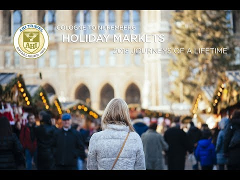 AHI Travel Holiday Markets in Germany - featuring Cologne to Nuremberg, Christkindlmarkts