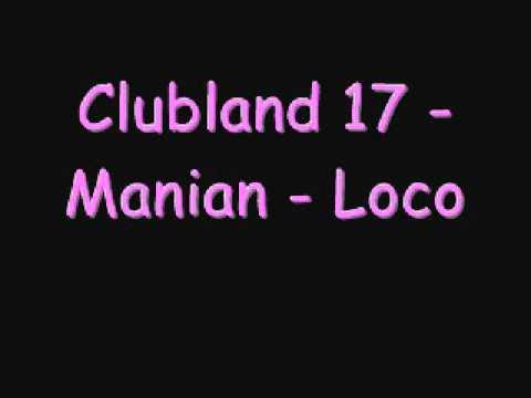 Clubland 17  Manian  Loco