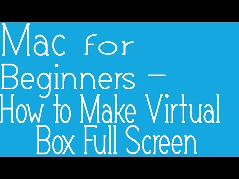 How To Get Full Screen In VM VirtualBox Using Mac OSX (easy Method)