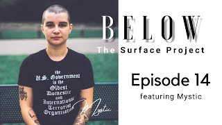 Below The Surface Project: Episode 14 featuring Mystic