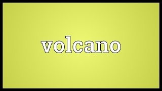 Volcano Meaning