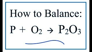 How to Balance P + O2 = P2O3  (Phosphorous and Oxygen Gas)