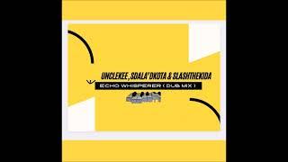 UncleKee, Sdala dkota & Slashthekida - ECHO WHISPERER ( DUB MIX )