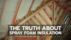 The Truth About Spray Foam Insulation