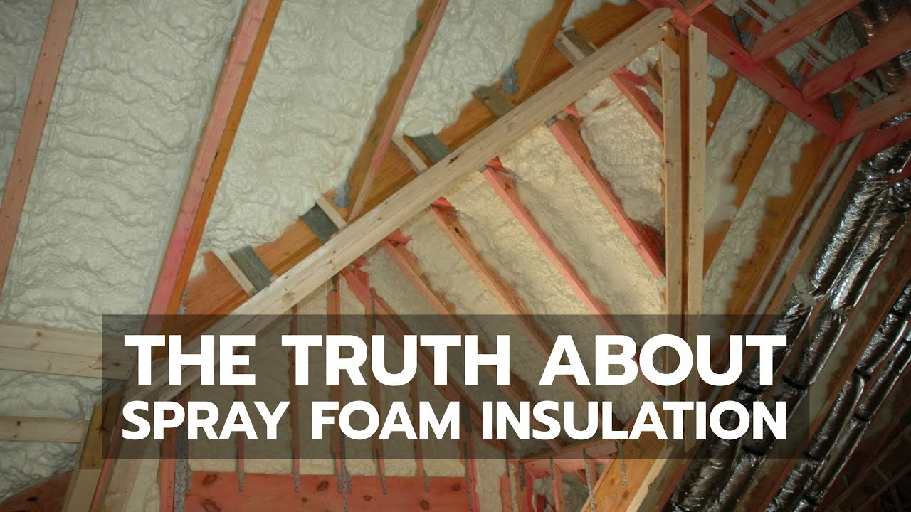 The Truth About Spray Foam Insulation You