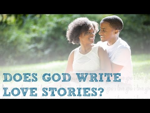 Does God Write Love Stories? [Personal Testimony]