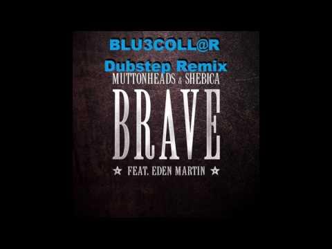 Muttonheads & Shebica   Brave Feat  Eden Martin (BLU3COLL@R Dubstep Remix)