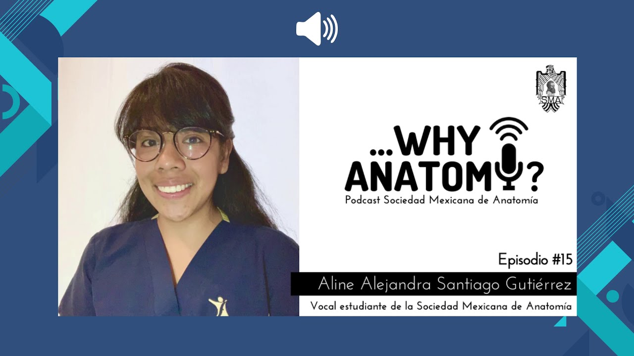 Podcast ...Why Anatomy ? | Episodio #15 | Entrevista a Aline Alejandra Santiago Gutiérrez