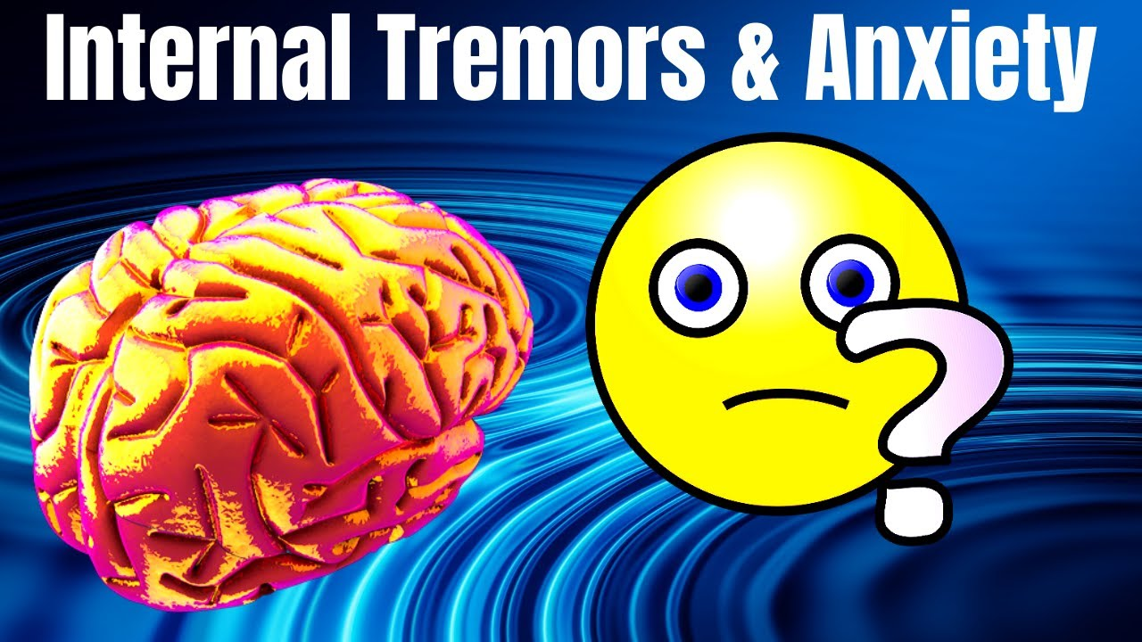 Internal Body Tremors & Anxiety!