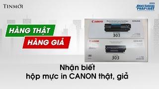 Nhận biết mực in Canon chính hãng : Ý kiến khách hàng - Hàng thật Hàng giả