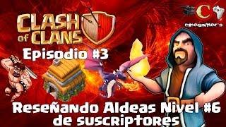 """Clash Of Clans """"Reseñando aldeas de suscriptores"""" (Ayuntamiento Nivel 6) Ep 3"""