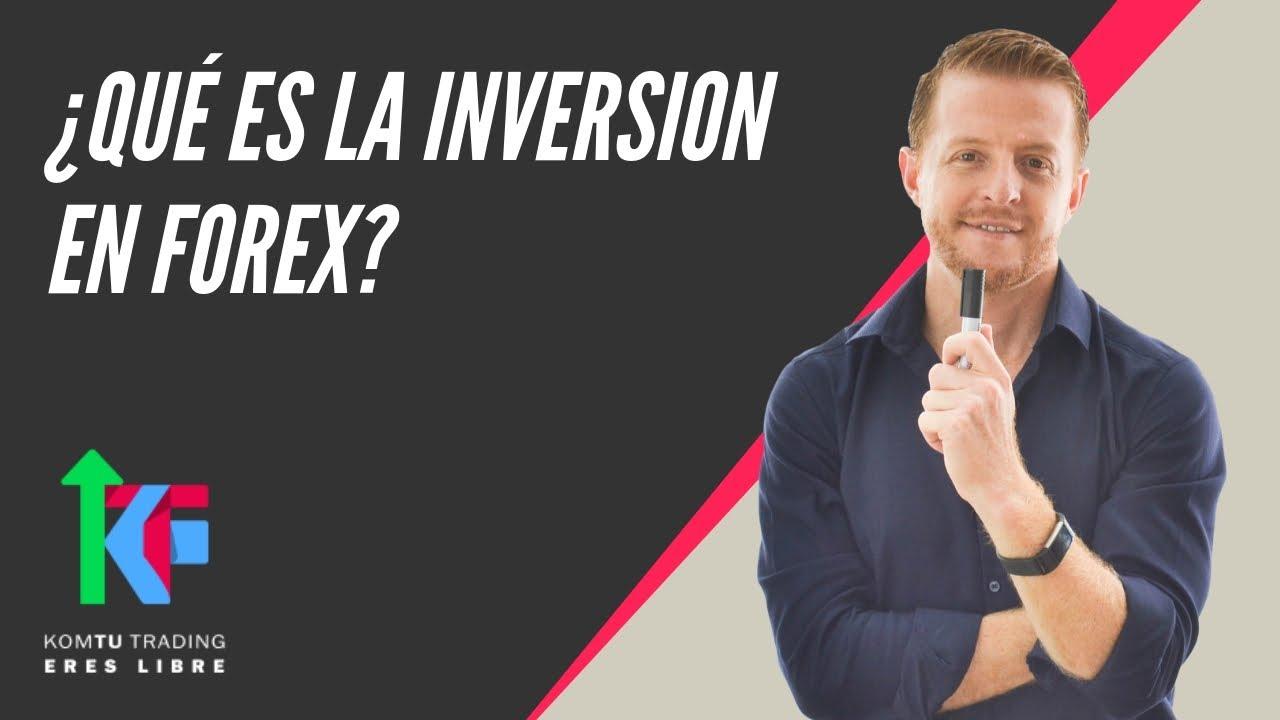 ¿Qué es la Inversion en Forex? - YouTube