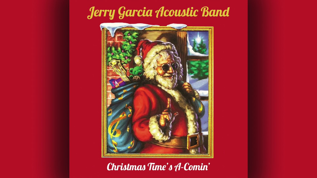 """Jerry Garcia Acoustic Band - """"Christmas Time\'s A-Comin\'"""" (Free ..."""