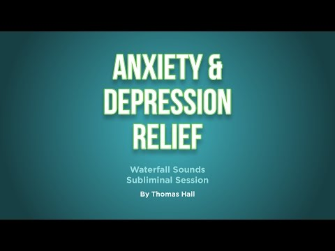 Anxiety & Depression Relief – Waterfall Sounds Subliminal Session – By Thomas Hall