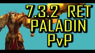 RET AND WARRIOR KILL EVERYTHING!!! | 7.3.2 RET PALADIN PvP | WoW Legion