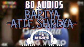 BARIYA - ATIF , SHREYA    BY 8D AUDIOS    RAMAIYA VASTAVAIYYA    ATIF ASLAM, SHREYA GHOSHAL.