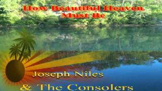 "Joseph Niles & The Consolers, ""How Beautiful Heaven Must Be""..mpeg"