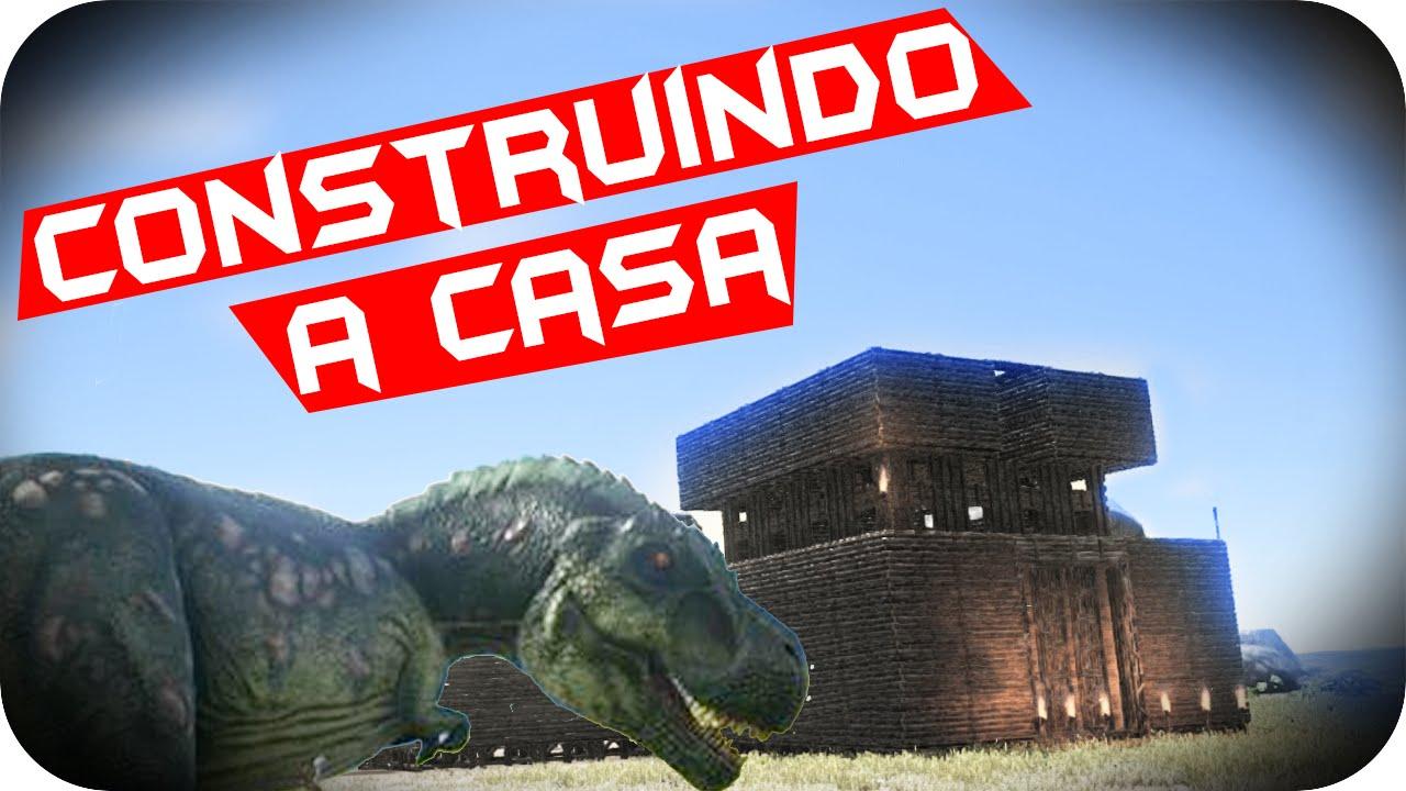Construindo a Casa - Ark: Survival Evolved #10 - YouTube