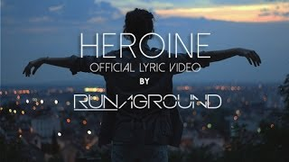Heroine - RUNAGROUND - Official Lyric Video