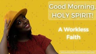 Good Morning, Holy Spirit! | A Workless Faith