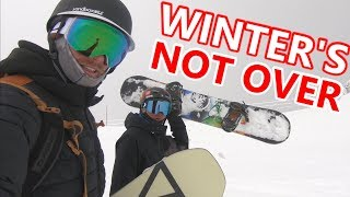WINTER'S NOT OVER FOR SNOWBOARDING