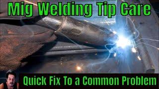 Mig Gun Tip Care - Quick Fix To a Common Problem