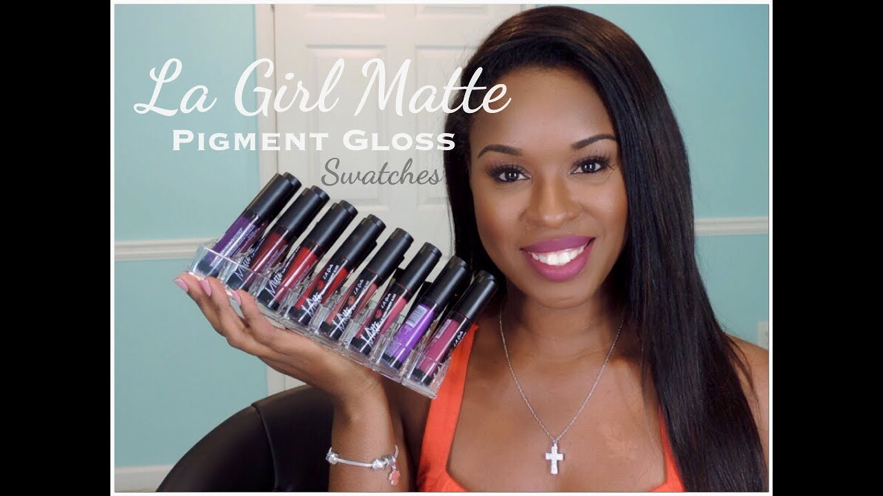 16 La Girl Matte Pigment Gloss Swatches The Painted Lips