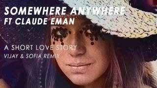 Somewhere Anywhere feat Claude Eman - A Short Love Story (Vijay & Sofia Remix)