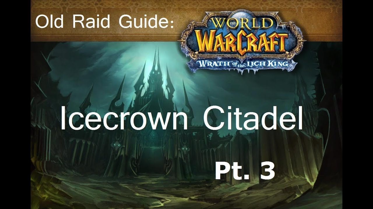 Download Old Raid Guide: Icecrown Citadel pt. 3 (How to solo ICC)
