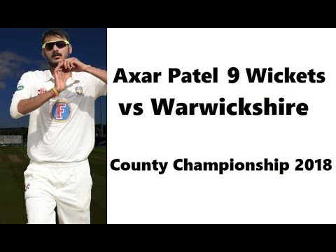 Axar Patel 9 Wickets in County Championship vs Warwickshire ~ Sep 4-7 2018