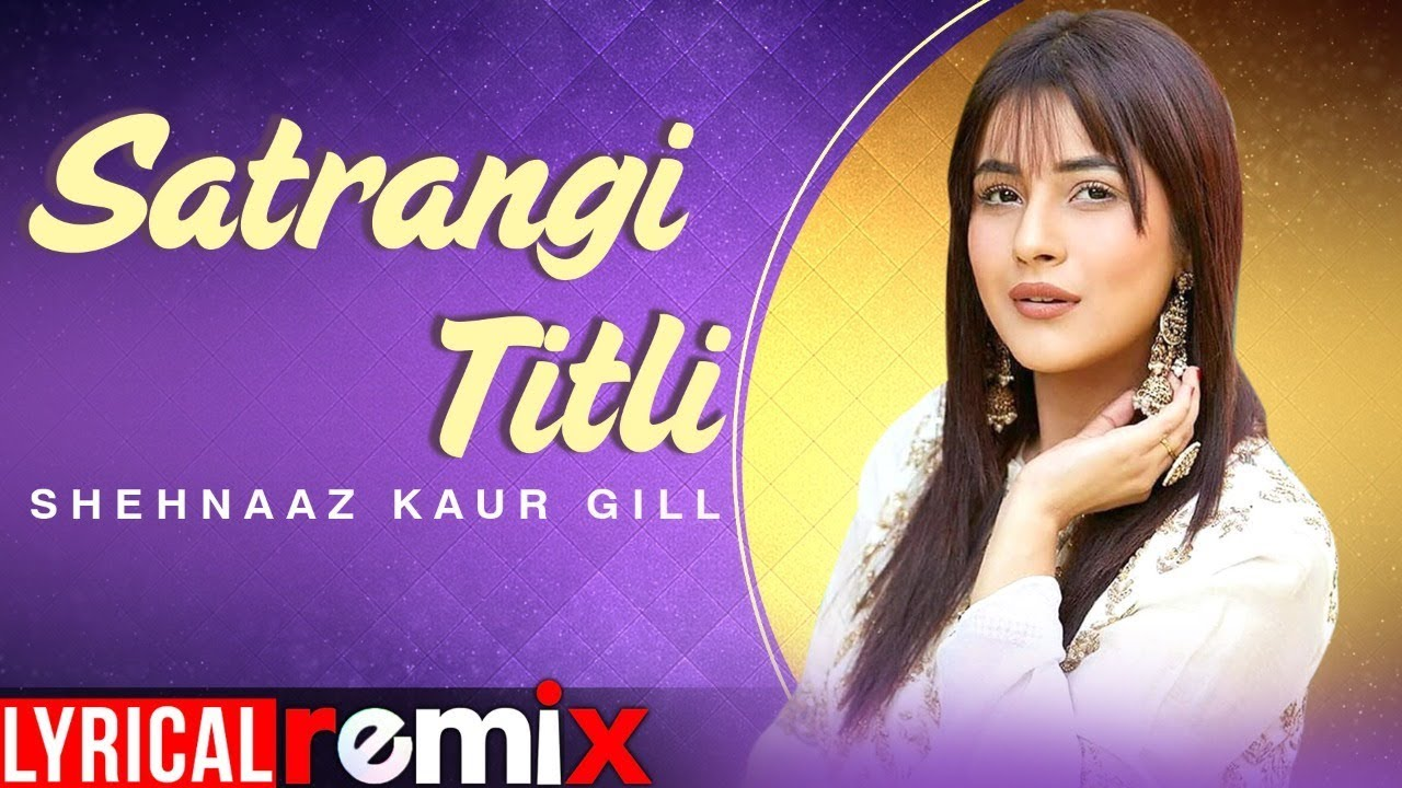 Shehnaz Kaur Gill (Model Lyrical) | Satrangi Titli | Jass Bajwa | Exclusive Punjabi Song on NewSongsTV & Youtube
