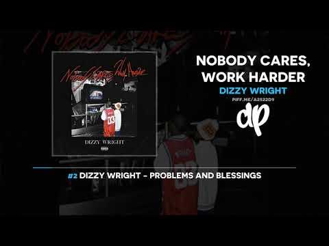Dizzy Wright – Nobody Cares, Work Harder (FULL)