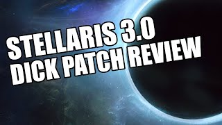 Stellaris - 3.0 Dick Patch Review