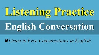 English Listening Practice - Listen to Free Conversations in English