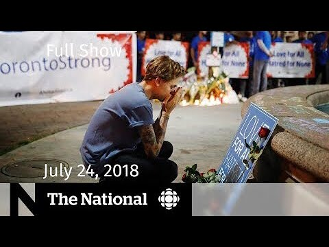The National for Tuesday July 24, 2018 — Toronto Shooting, Immigration, Alphonso Davies