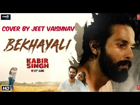 Bekhayali-Kabir Singh Jeet Vaishnav Cover Song Sachet Tandon Arijit Singh Shahid Kapoor Kiara Advani