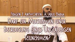 DARF EIN MUSLIM AN EINER BEERDIGUNG EINES UNGLÄUBIGEN TEILNEHMEN? mit A. Abul Baraa am 7.5.'17 in BS