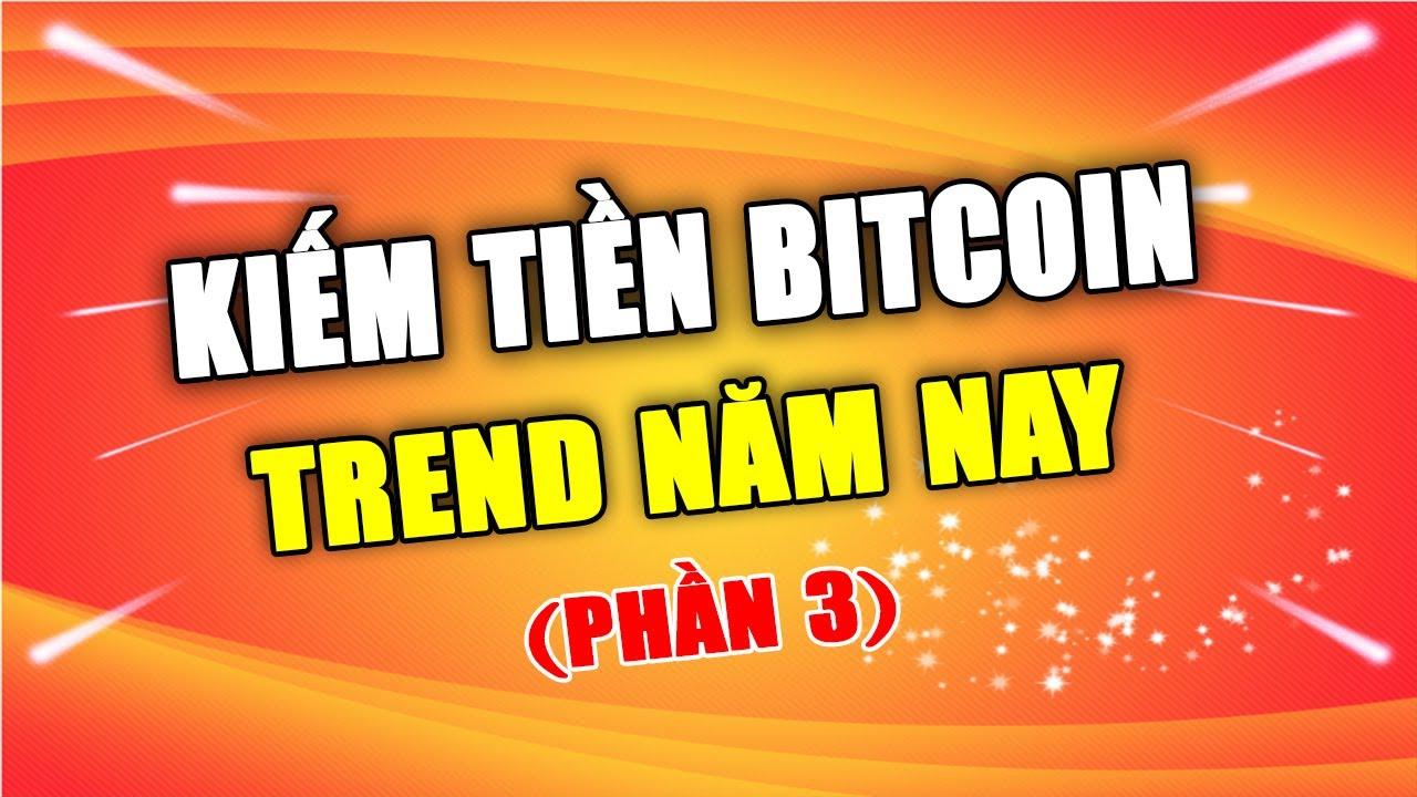 Trend Kiếm tiền năm nay là gì? – Làm gì với Bitcoin để Kiếm tiền Online