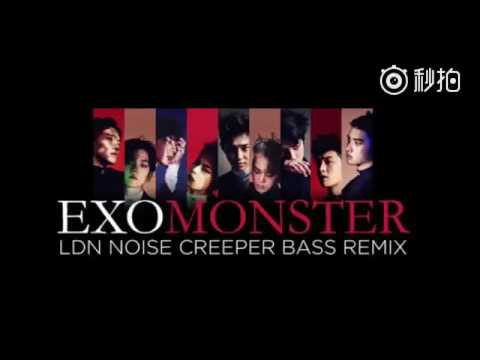 EXO Monster LDN Noise Creeper Bass Remix