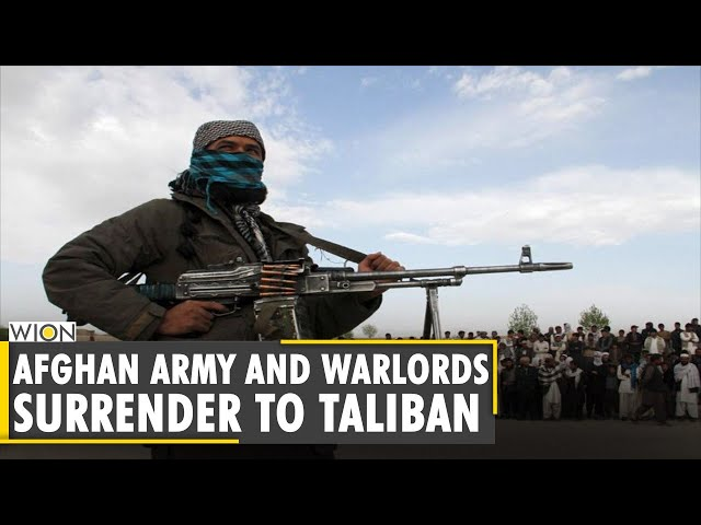 Afghanistan Crisis: Afghan army and warlords surrender to Taliban