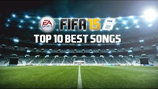 Top 10 FIFA 15 Songs - Official FIFA 15 Soundtrack!