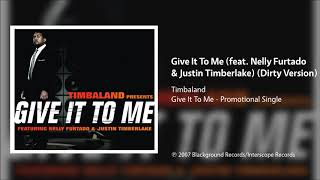 Audio of give it to me (feat. nelly furtado & justin timberlake) (dirty version) performed by timbaland from the promotional single me. origin...