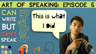 Can Write but Can't speak English | Art of Speaking Ep. 5
