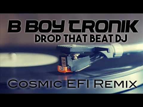 B-Boy -Tronik - Drop That Beat DJ (Cosmic EFI Remix)